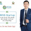 """Ths. Ds Ma Doãn Quý: """"WHS Startup là một dự án Tiên phong đem lại giá trị lớn lao cho cộng đồng"""""""